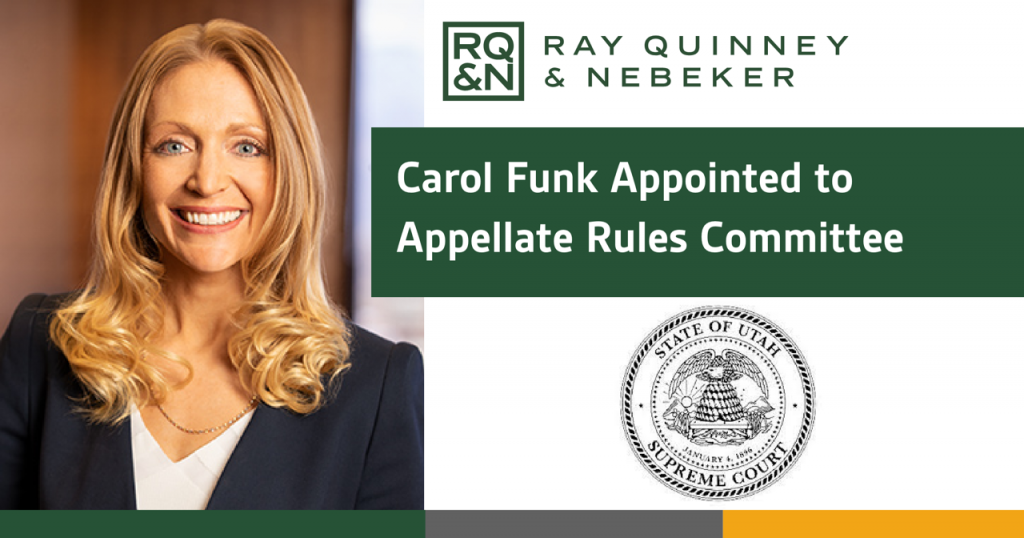 Ray Quinney & Nebeker. Carol Funk Appointed to Appellate Rules Committee.